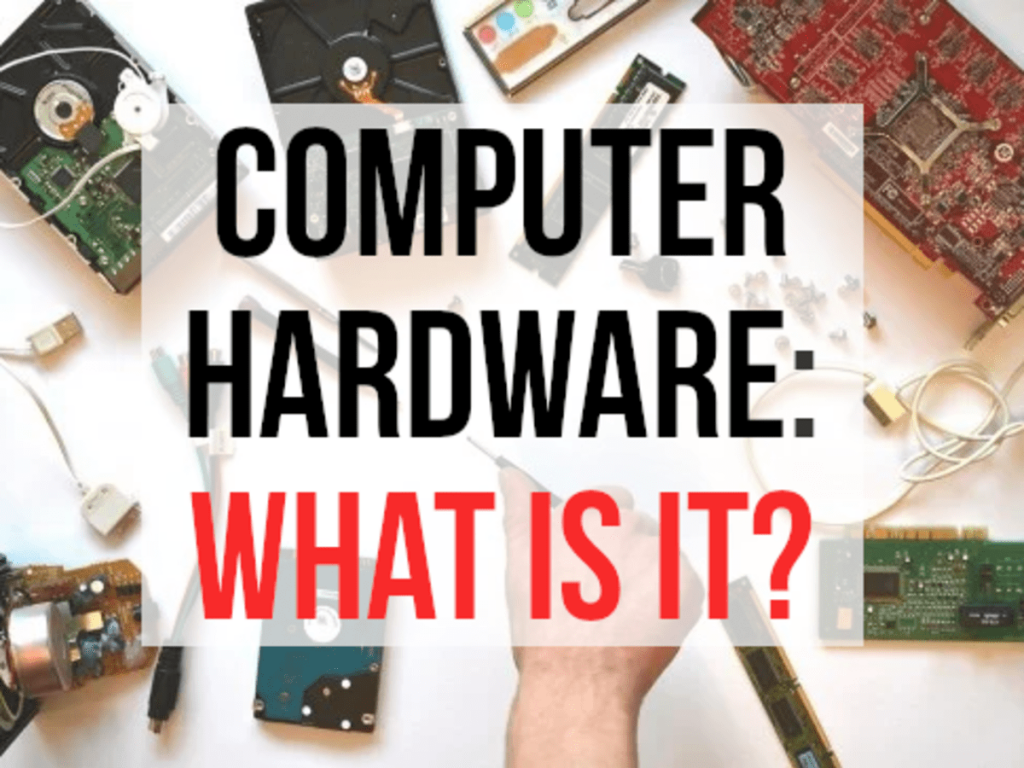 All About Computer Hardware – What Is The Main Hardware of Your Computer?